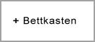 + Bettkasten / +64,90 Euro